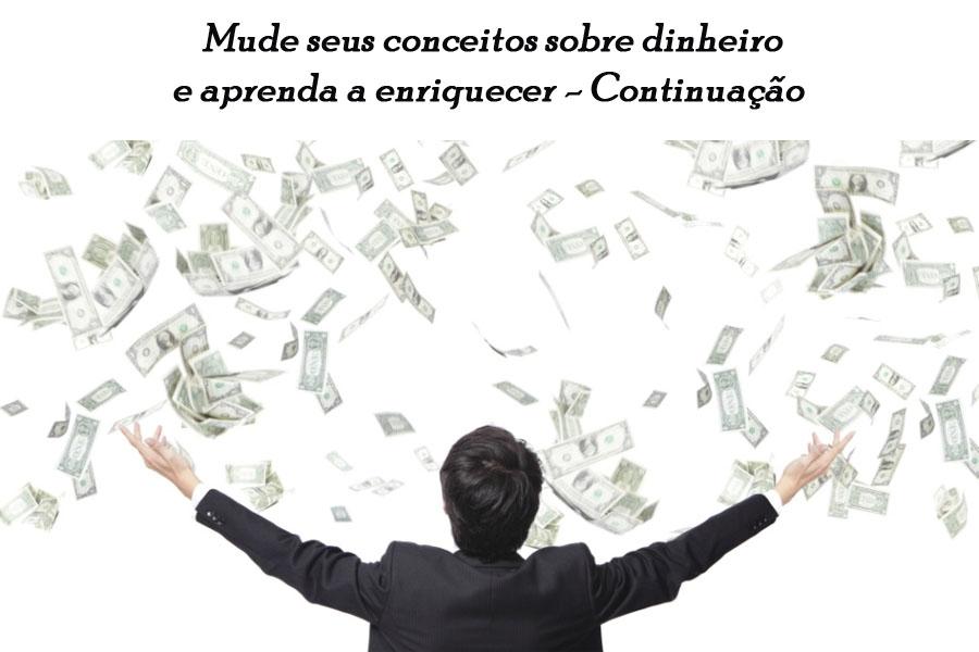 mude-seus-conceitos-sobre-dinheiro-e-aprenda-a-enriquecer-continuacao.jpg - Enviado em: 24/01/2018