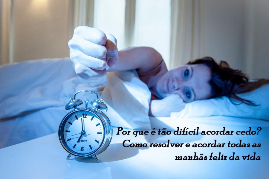 por-que-e-tao-dificil-acordar-cedo-como-resolver-e-acordar-todas-as-manhas-feliz-da-vida.jpg - Envia