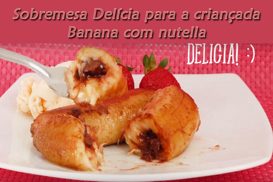 sobremesa-delicia-para-a-criancada-banana-com-nutella.jpg - Enviado em: 29/12/2017